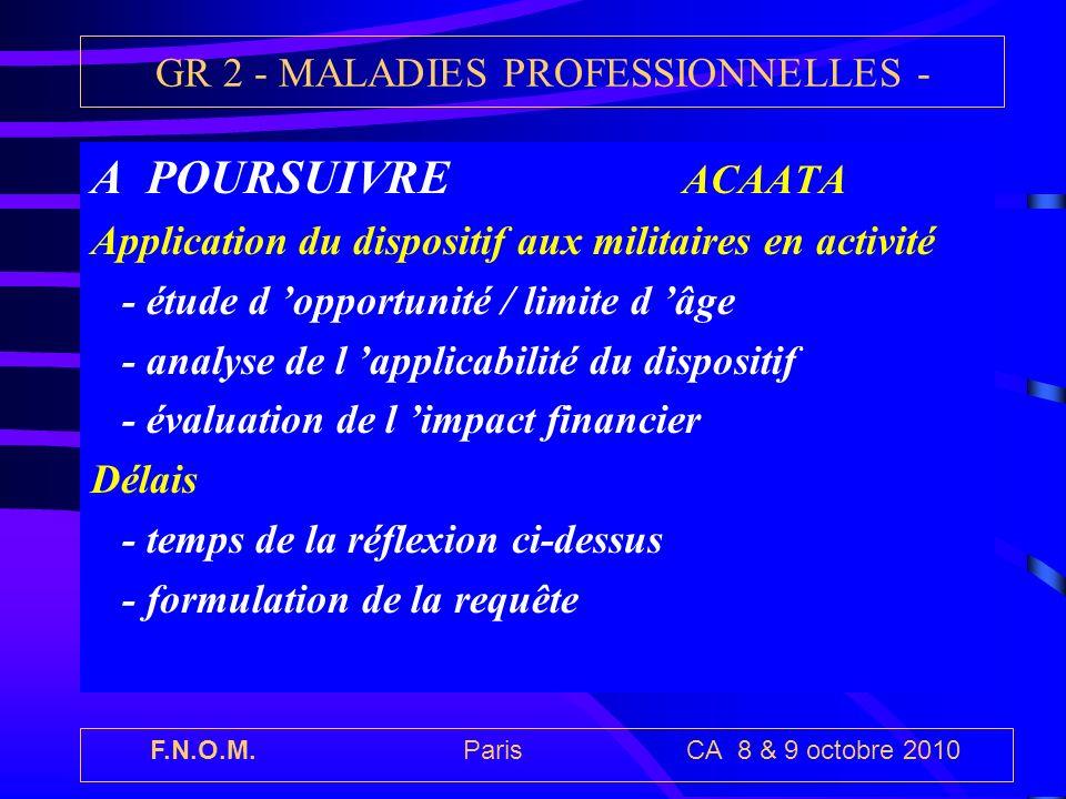 F.N.O.M. Paris CA 8 & 9 octobre 2010 GR 2 - MALADIES PROFESSIONNELLES - A POURSUIVRE ACAATA Application du dispositif aux militaires en activité - étu