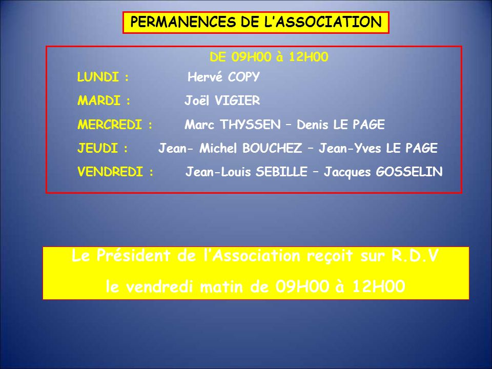 PERMANENCES DE LASSOCIATION LUNDI : Hervé COPY MARDI : Joël VIGIER MERCREDI : Marc THYSSEN – Denis LE PAGE JEUDI : Jean- Michel BOUCHEZ – Jean-Yves LE