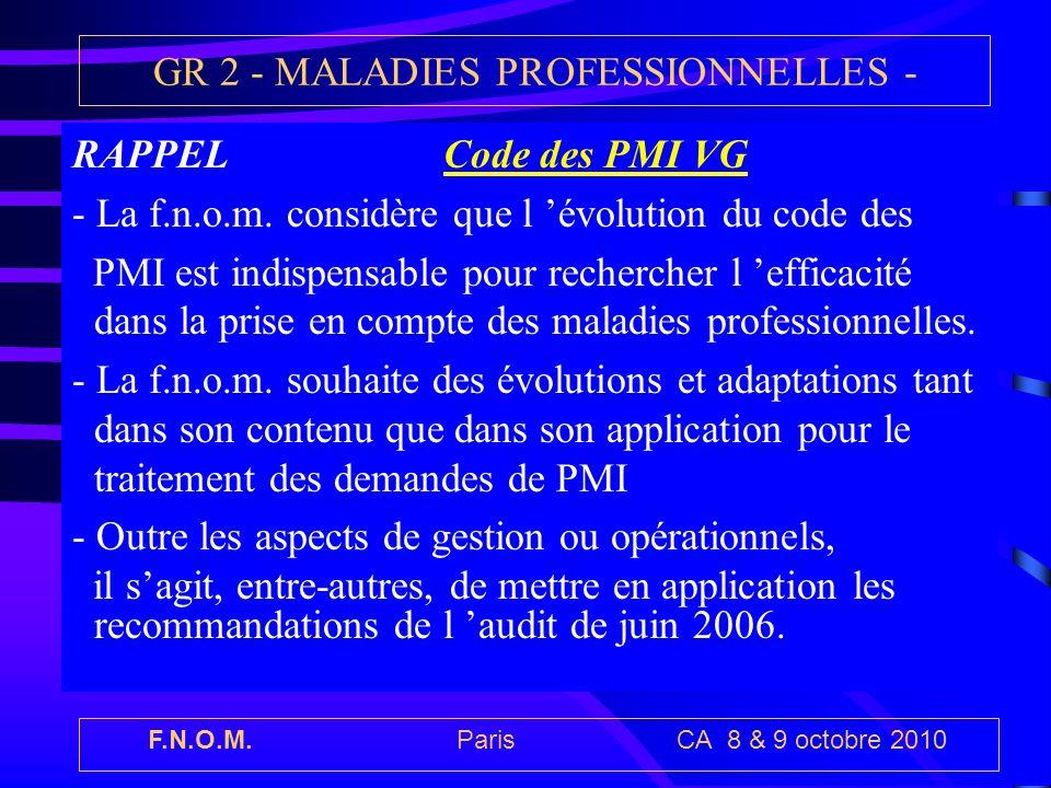 F.N.O.M. Paris CA 8 & 9 octobre 2010 GR 2 - MALADIES PROFESSIONNELLES - RAPPEL Code des PMI VG - La f.n.o.m. considère que l évolution du code des PMI