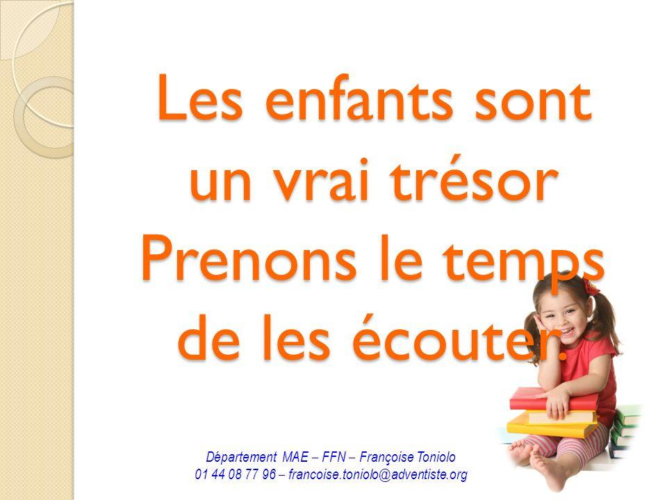 Les enfants sont un vrai trésor Prenons le temps de les écouter. Département MAE – FFN – Françoise Toniolo 01 44 08 77 96 – francoise.toniolo@adventis
