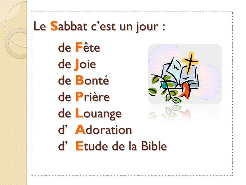 Le S abbat cest un jour pour : A dorer Dieu P artager avec les autres E tre gentil avec lautre