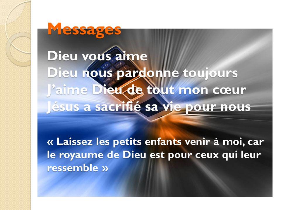 Messages Dieu vous aime Dieu nous pardonne toujours Jaime Dieu de tout mon cœur Jésus a sacrifié sa vie pour nous « Laissez les petits enfants venir à