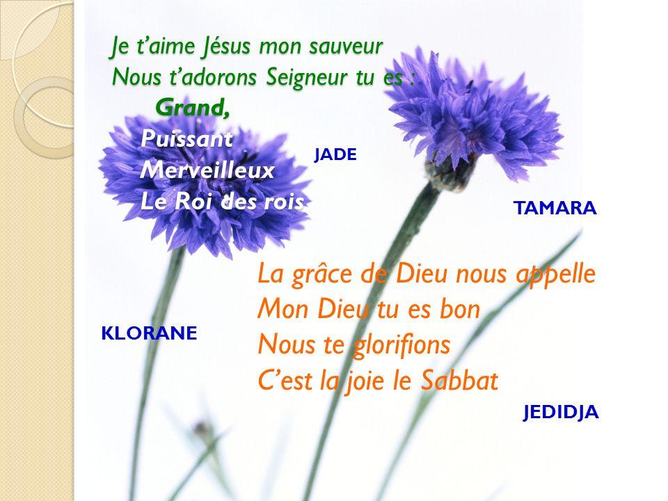 Je taime Jésus mon sauveur Nous tadorons Seigneur tu es : Grand, Puissant Merveilleux Le Roi des rois La grâce de Dieu nous appelle Mon Dieu tu es bon