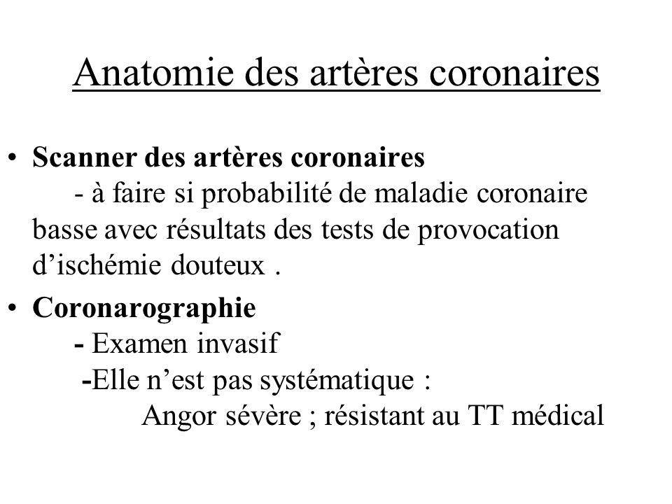 Anatomie des artères coronaires Scanner des artères coronaires - à faire si probabilité de maladie coronaire basse avec résultats des tests de provoca