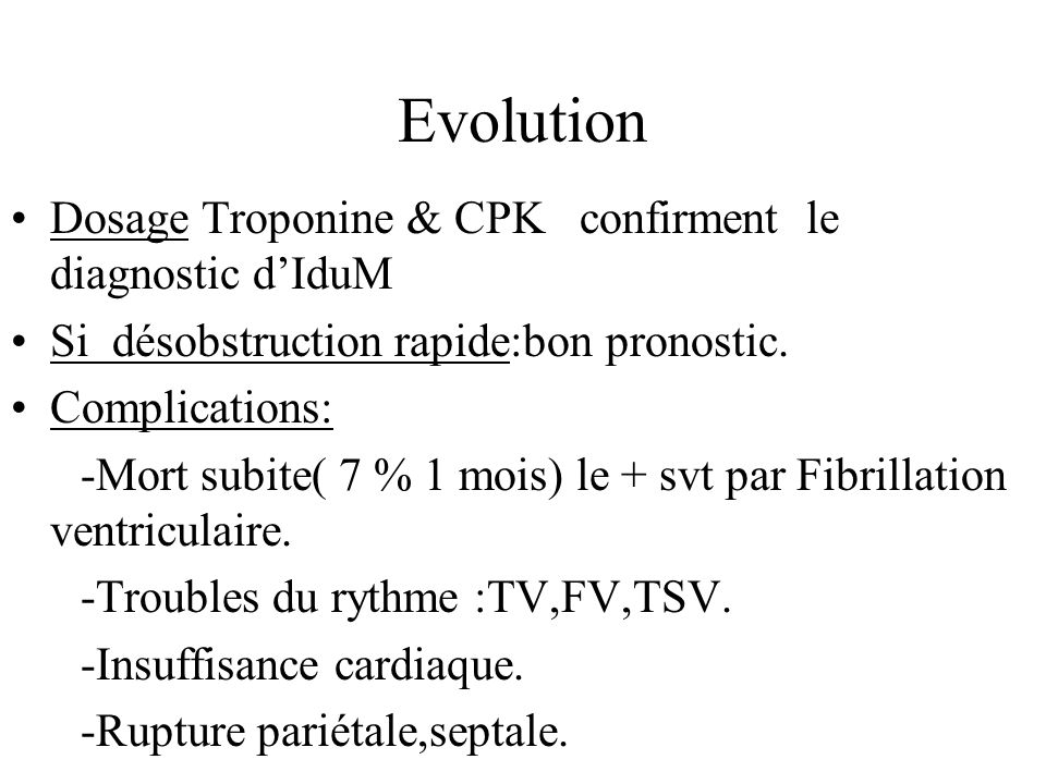 Evolution Dosage Troponine & CPK confirment le diagnostic dIduM Si désobstruction rapide:bon pronostic. Complications: -Mort subite( 7 % 1 mois) le +