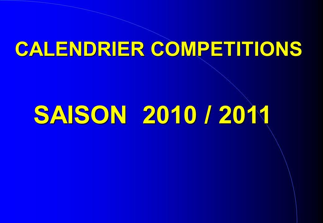 CALENDRIER COMPETITIONS SAISON 2010 / 2011 SAISON 2010 / 2011