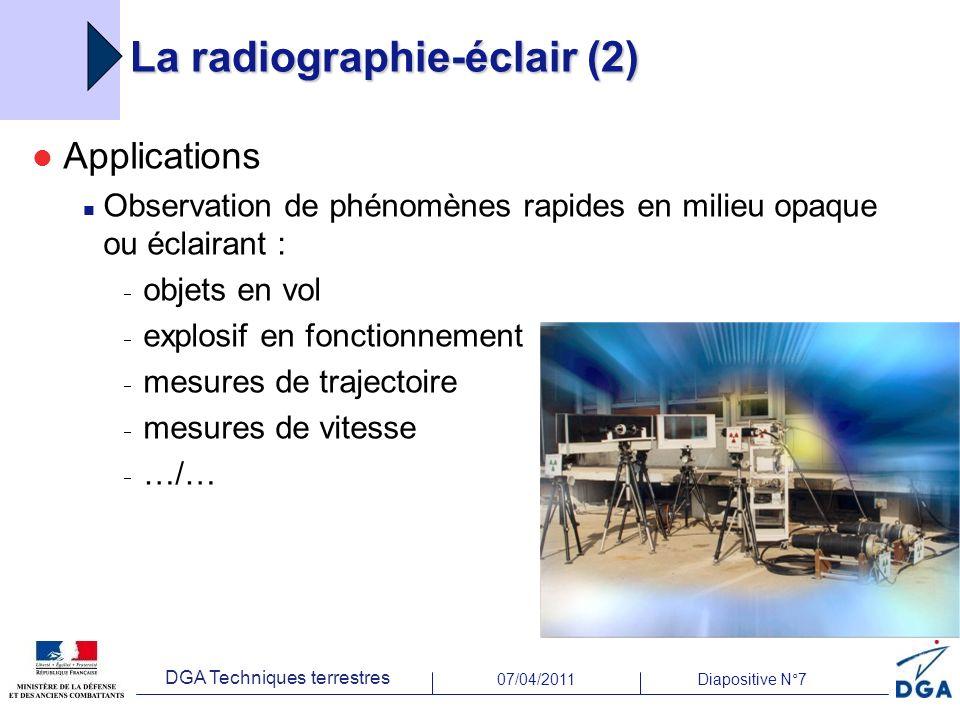 07/04/2011Diapositive N°7 DGA Techniques terrestres La radiographie-éclair (2) Applications Observation de phénomènes rapides en milieu opaque ou écla