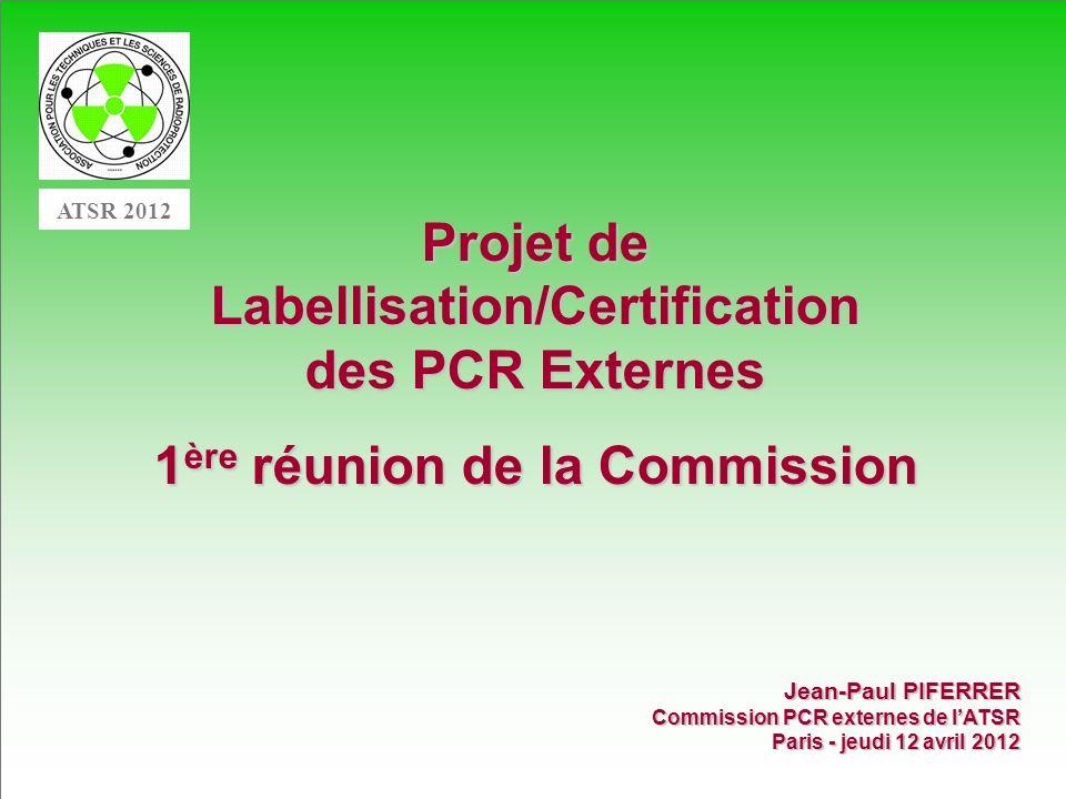12 Projet de Labellisation/Certification des PCR Externes – ATSR - 12/04/2012 Possibilité de faire appel à une PCR externe pour les établissements dont les sources sont soumises à déclaration : Arrêté du 24 novembre 2009 portant homologation de la décision n° 2009-DC- 0147 de lAutorité de sûreté nucléaire du 16 juillet 2009 fixant les conditions dexercice des fonctions dune personne compétente en radioprotection externe à létablissement en application de larticle R.