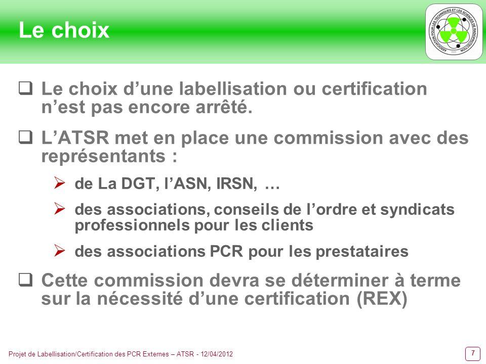 8 Projet de Labellisation/Certification des PCR Externes – ATSR - 12/04/2012 Rappels : Labellisation/Certification Labellisation : relativement rapide à mettre en place mais non officiel et non règlementaire Certification : lourd et long à mettre en place (COFRAC) mais peut-être la base dune réglementation