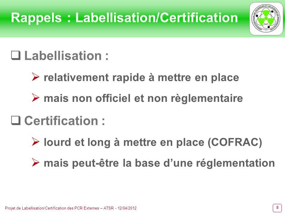 8 Projet de Labellisation/Certification des PCR Externes – ATSR - 12/04/2012 Rappels : Labellisation/Certification Labellisation : relativement rapide