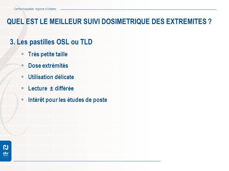Centre Hospitalier régional dOrléans 3. Les pastilles OSL ou TLD Très petite taille Dose extrémités Utilisation délicate Lecture ± différée Intérêt po