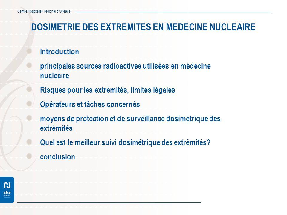 Centre Hospitalier régional dOrléans DOSIMETRIE DES EXTREMITES EN MEDECINE NUCLEAIRE Introduction principales sources radioactives utilisées en médeci