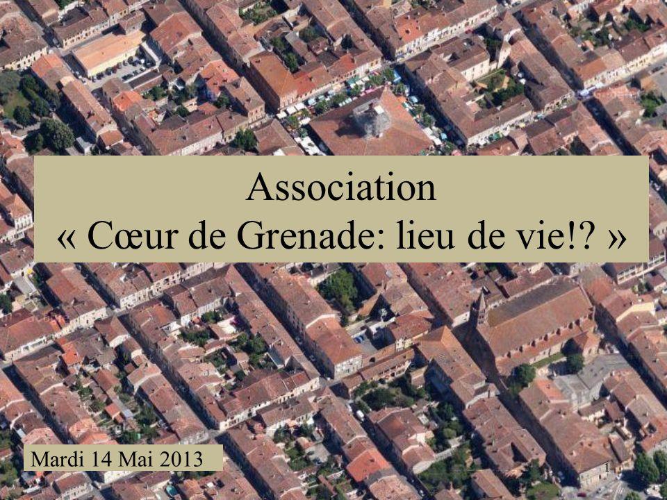 1 Association « Cœur de Grenade: lieu de vie!? » Mardi 14 Mai 2013