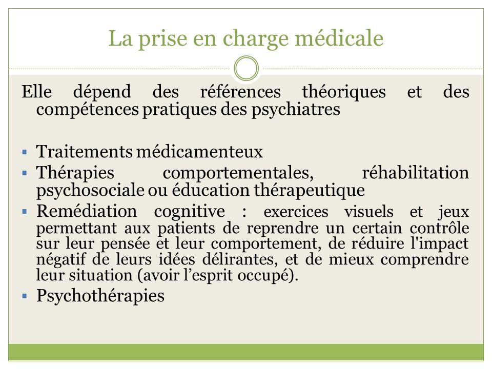 La prise en charge médicale Elle dépend des références théoriques et des compétences pratiques des psychiatres Traitements médicamenteux Thérapies com