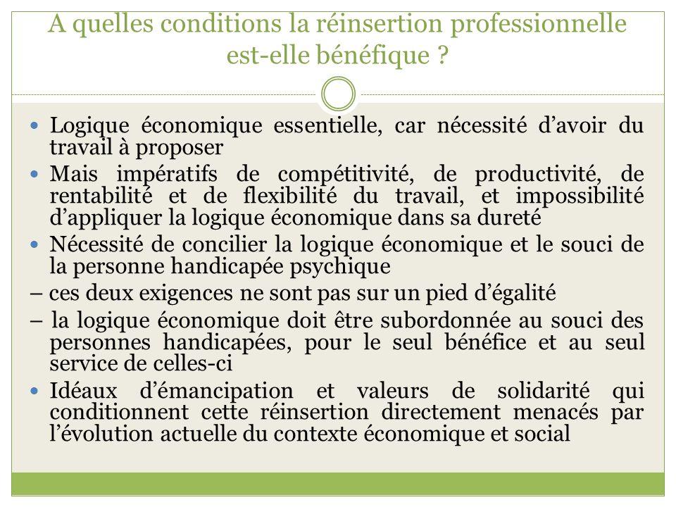 A quelles conditions la réinsertion professionnelle est-elle bénéfique ? Logique économique essentielle, car nécessité davoir du travail à proposer Ma