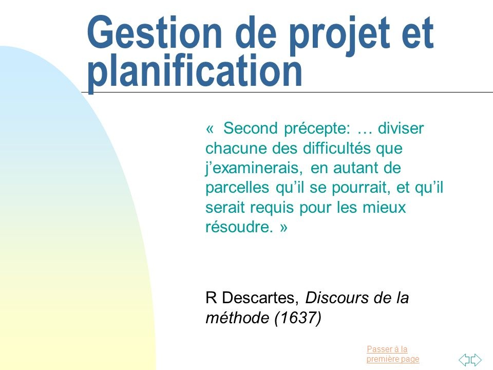 Passer à la première page Gestion de projet et planification « Second précepte: … diviser chacune des difficultés que jexaminerais, en autant de parce