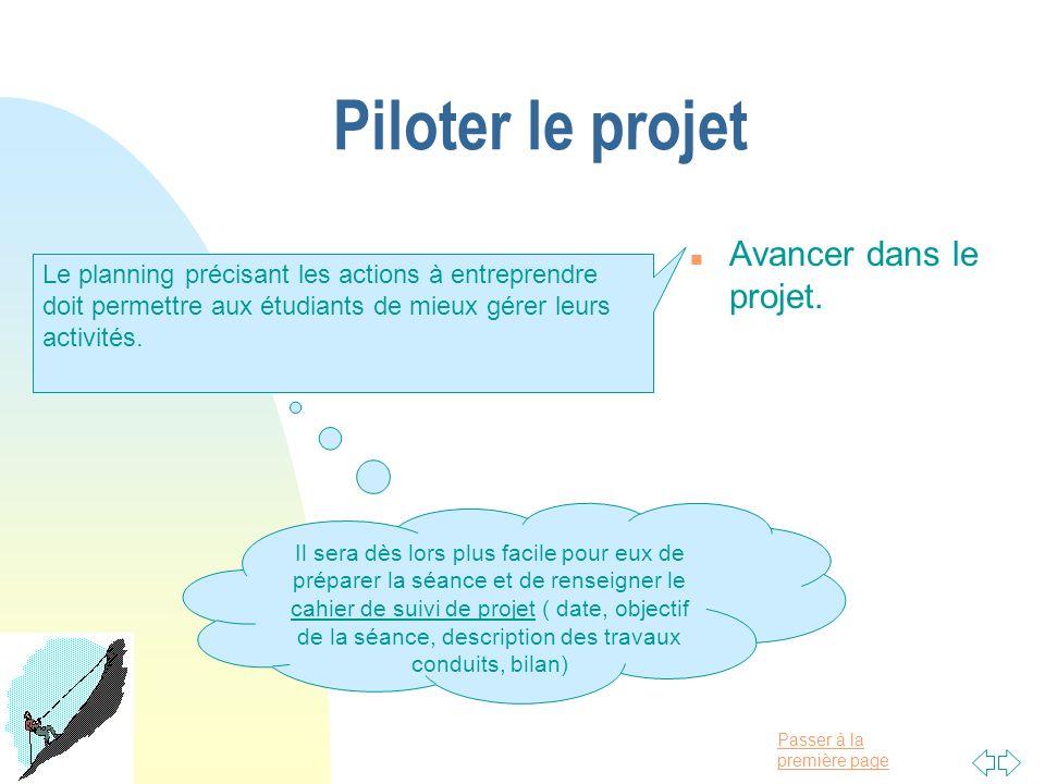 Passer à la première page Piloter le projet n Avancer dans le projet. Le planning précisant les actions à entreprendre doit permettre aux étudiants de