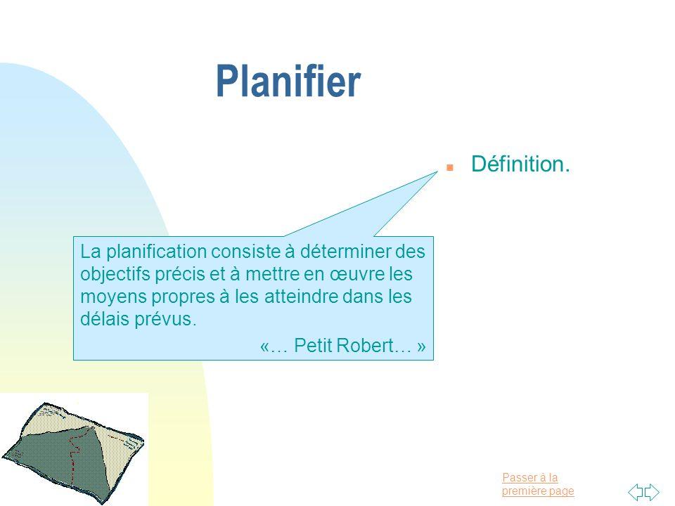 Passer à la première page Planifier n Définition. La planification consiste à déterminer des objectifs précis et à mettre en œuvre les moyens propres