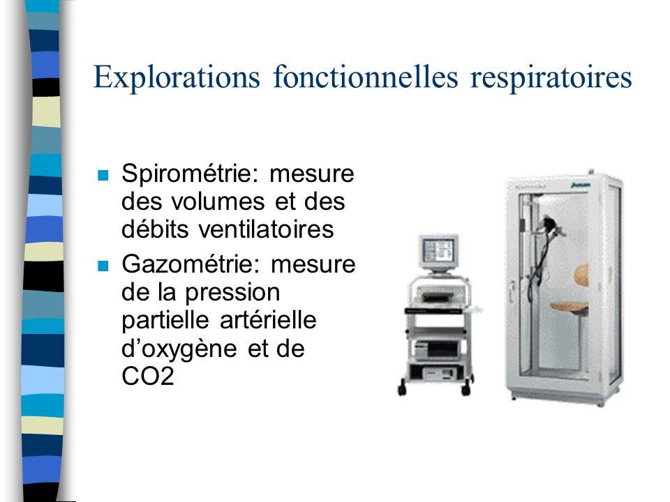 n Spirométrie: mesure des volumes et des débits ventilatoires n Gazométrie: mesure de la pression partielle artérielle doxygène et de CO2