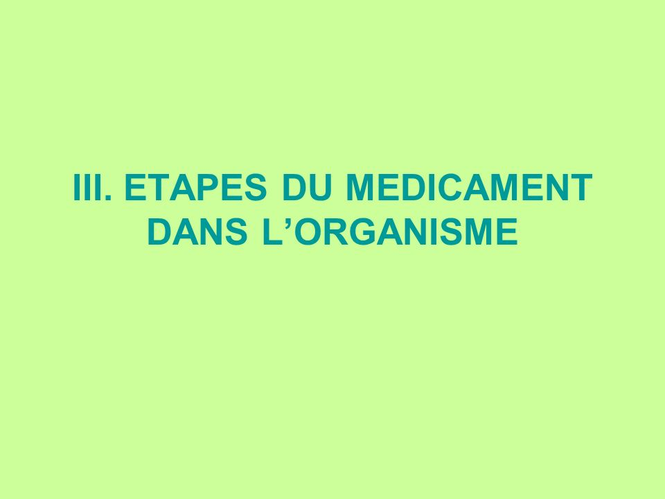 III. ETAPES DU MEDICAMENT DANS LORGANISME