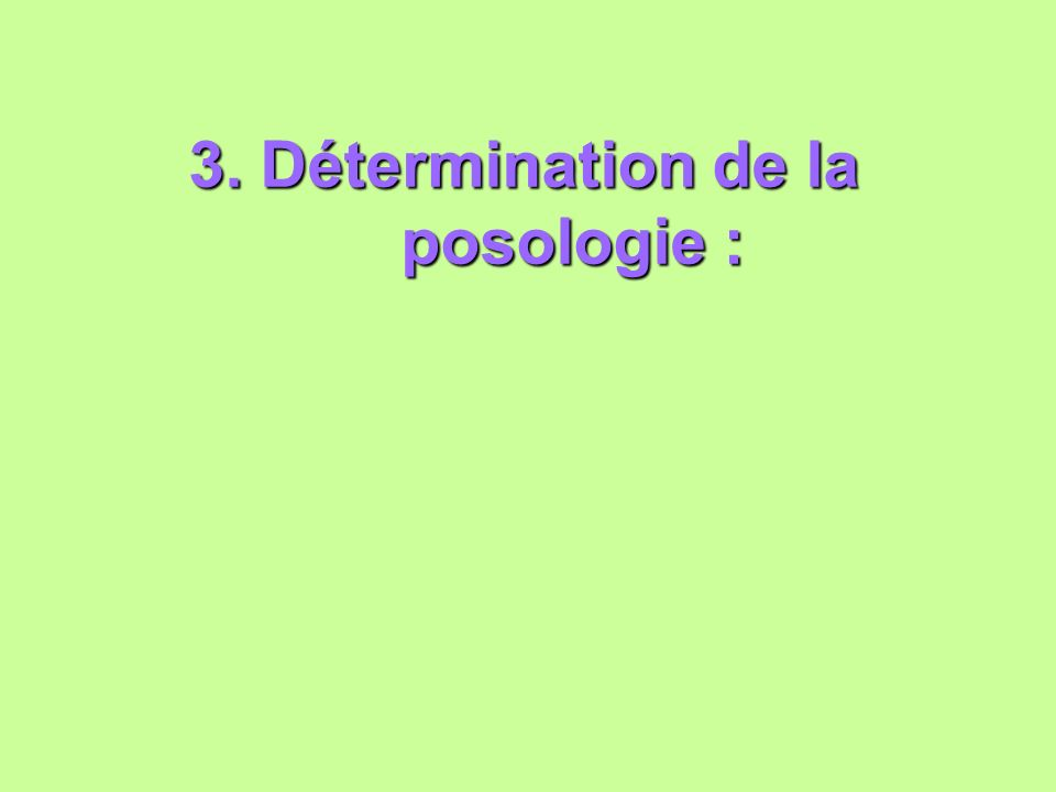 3. Détermination de la posologie :