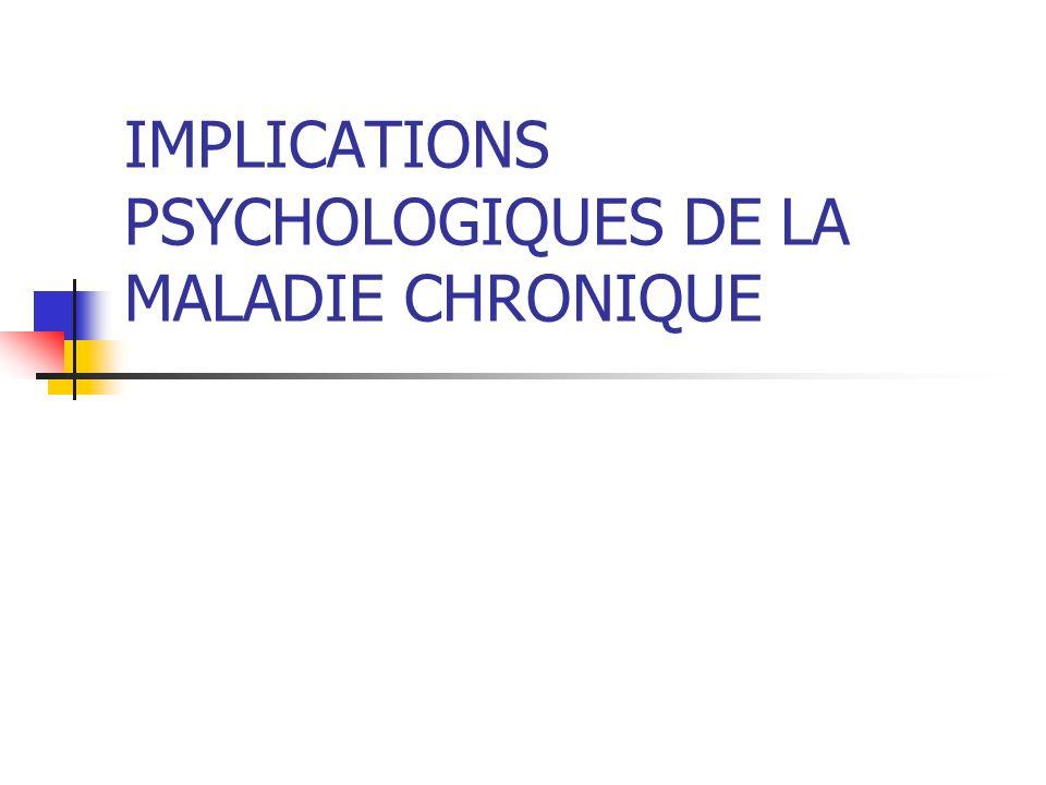 IMPLICATIONS PSYCHOLOGIQUES DE LA MALADIE CHRONIQUE