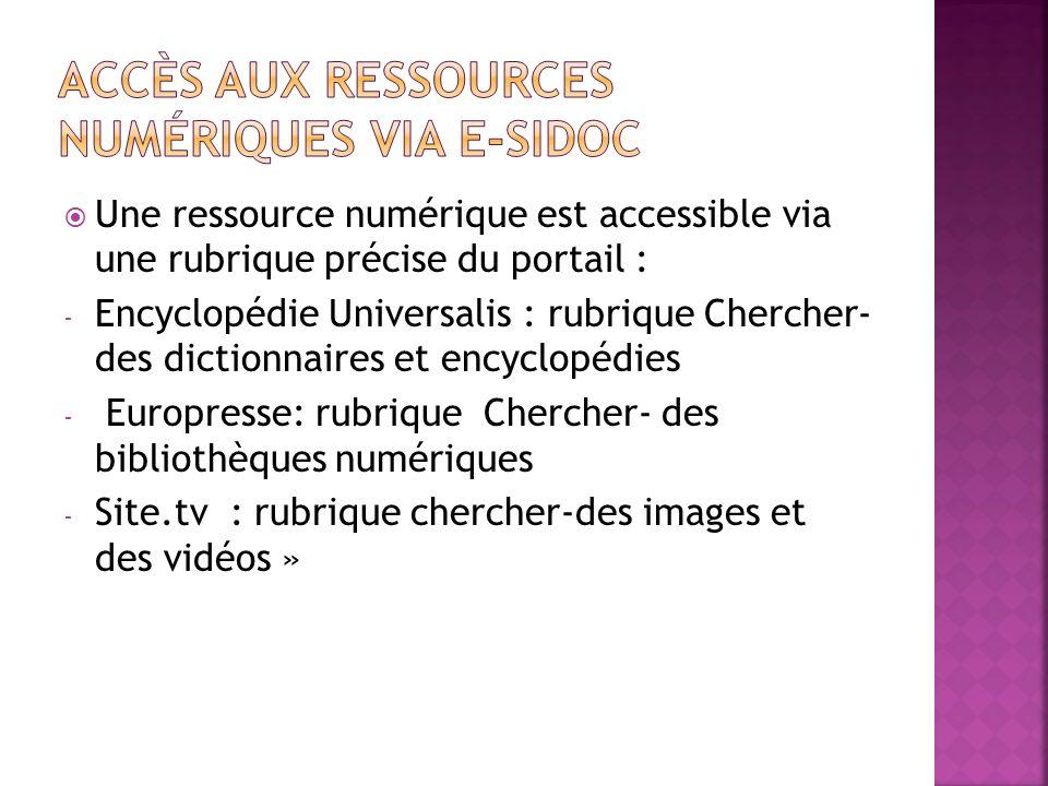 Une ressource numérique est accessible via une rubrique précise du portail : - Encyclopédie Universalis : rubrique Chercher- des dictionnaires et ency