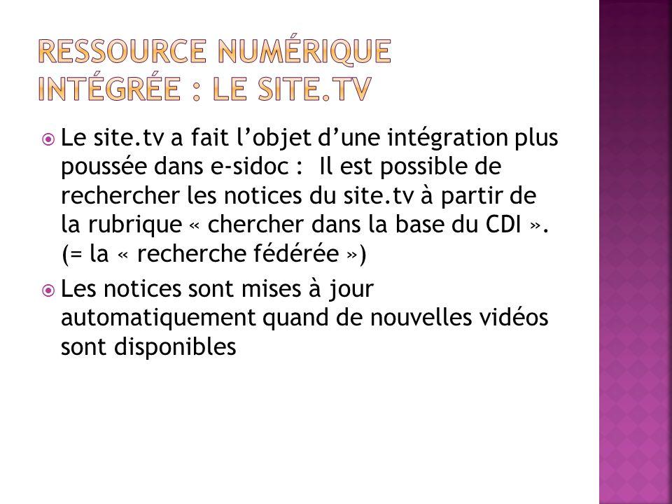 Le site.tv a fait lobjet dune intégration plus poussée dans e-sidoc : Il est possible de rechercher les notices du site.tv à partir de la rubrique « c