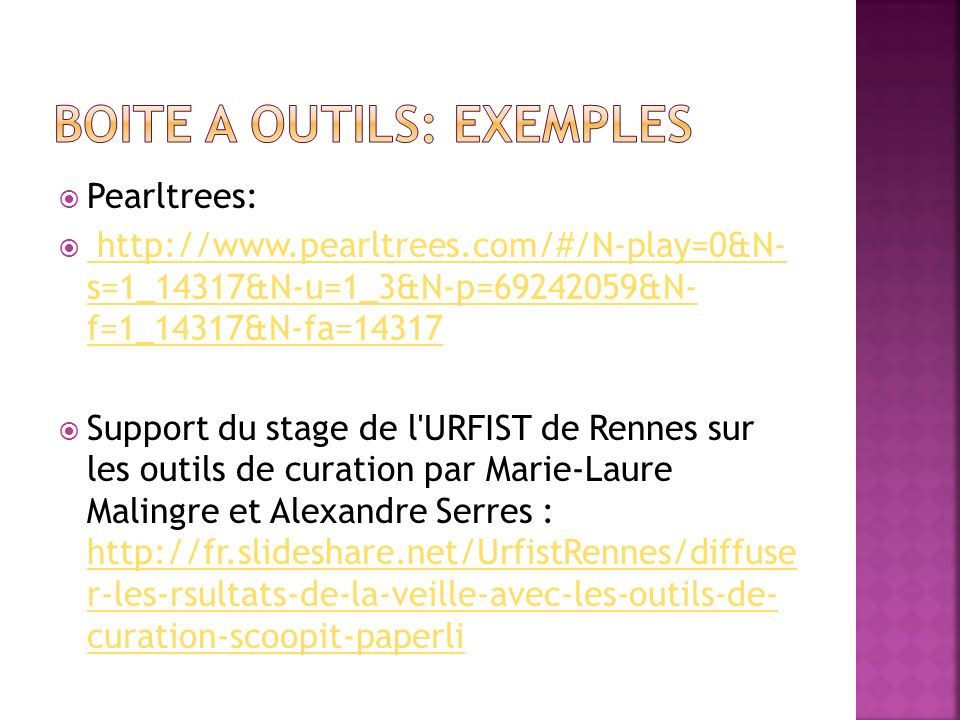 Pearltrees: http://www.pearltrees.com/#/N-play=0&N- s=1_14317&N-u=1_3&N-p=69242059&N- f=1_14317&N-fa=14317 http://www.pearltrees.com/#/N-play=0&N- s=1