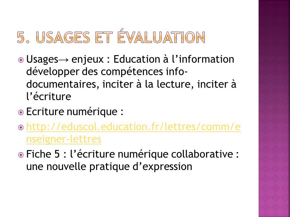 Usages enjeux : Education à linformation développer des compétences info- documentaires, inciter à la lecture, inciter à lécriture Ecriture numérique