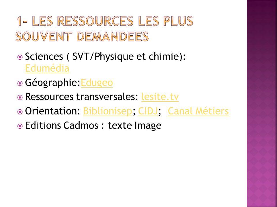 Sciences ( SVT/Physique et chimie): Edumédia Edumédia Géographie:EdugeoEdugeo Ressources transversales: lesite.tvlesite.tv Orientation: Biblionisep; C