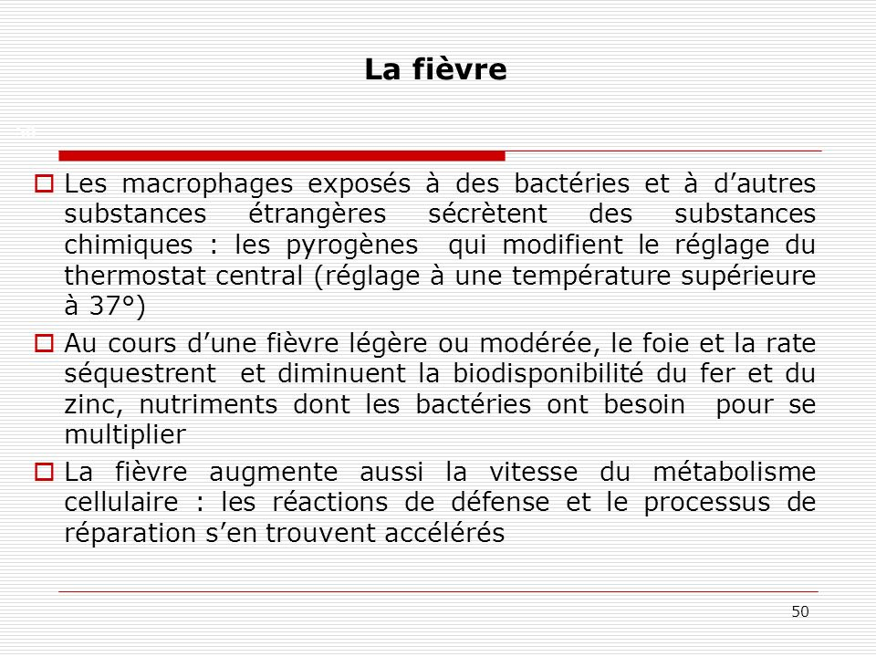 50 La fièvre Les macrophages exposés à des bactéries et à dautres substances étrangères sécrètent des substances chimiques : les pyrogènes qui modifie