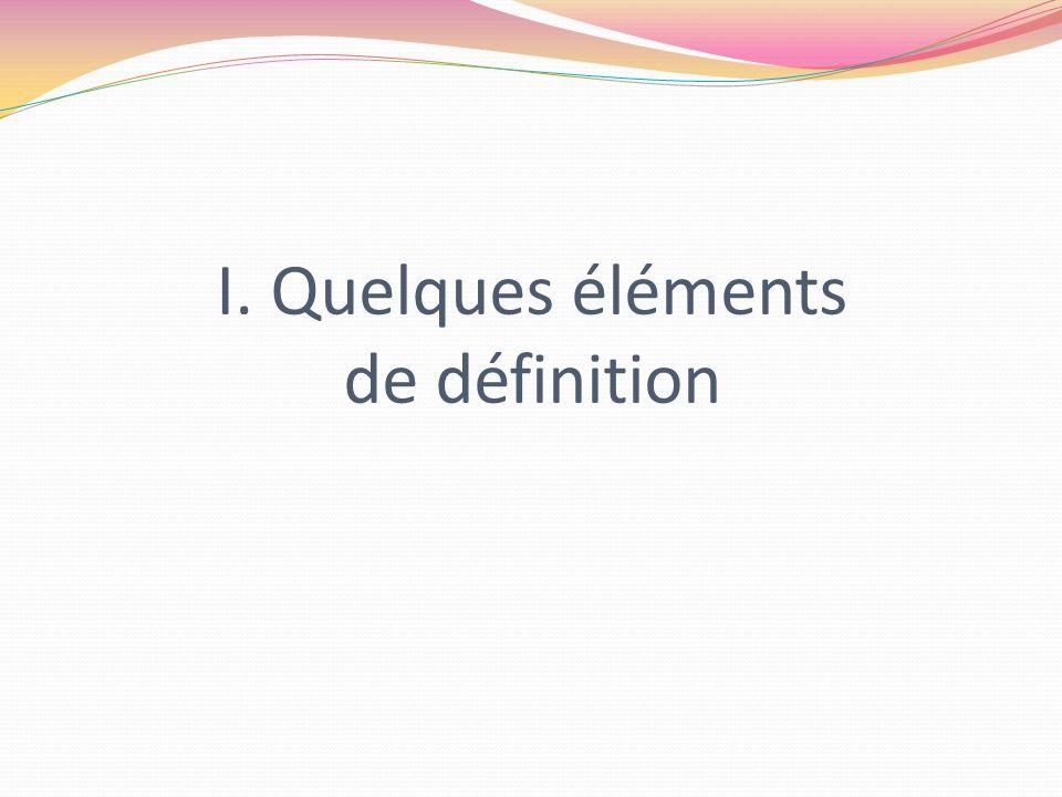 I. Quelques éléments de définition