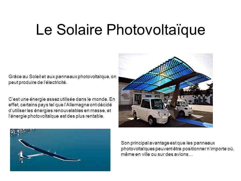 Le Solaire Photovoltaïque Grâce au Soleil et aux panneaux photovoltaïque, on peut produire de lélectricité. Cest une énergie assez utilisée dans le mo