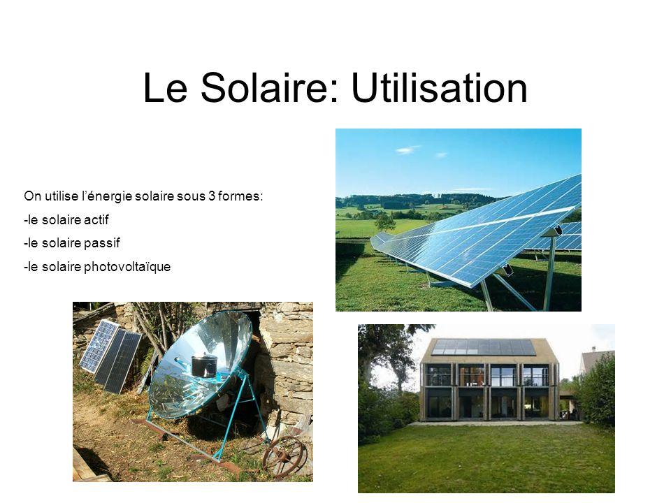 Le Solaire: Utilisation On utilise lénergie solaire sous 3 formes: -le solaire actif -le solaire passif -le solaire photovoltaïque