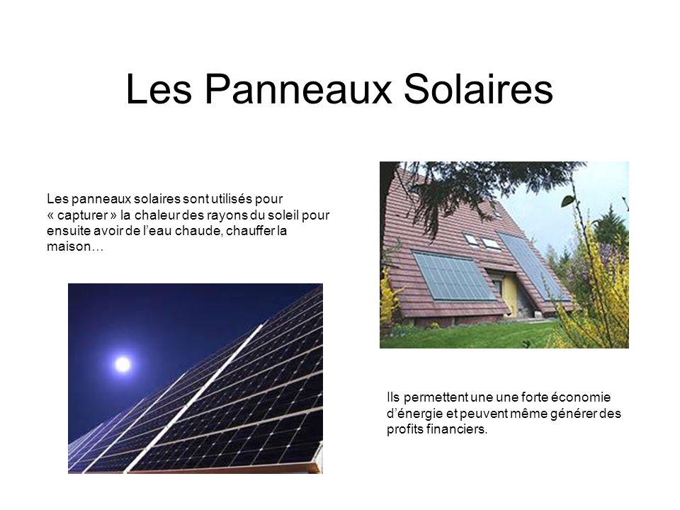 Les Panneaux Solaires Les panneaux solaires sont utilisés pour « capturer » la chaleur des rayons du soleil pour ensuite avoir de leau chaude, chauffer la maison… Ils permettent une une forte économie dénergie et peuvent même générer des profits financiers.