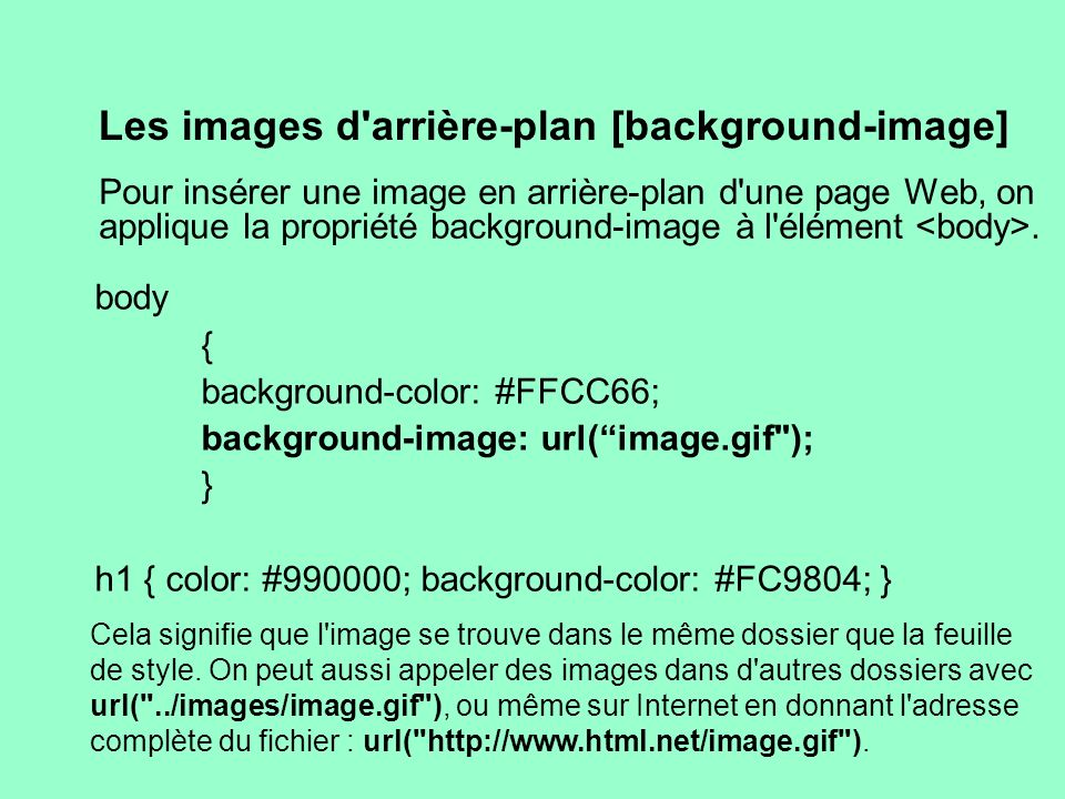 Les images d'arrière-plan [background-image] Pour insérer une image en arrière-plan d'une page Web, on applique la propriété background-image à l'élém