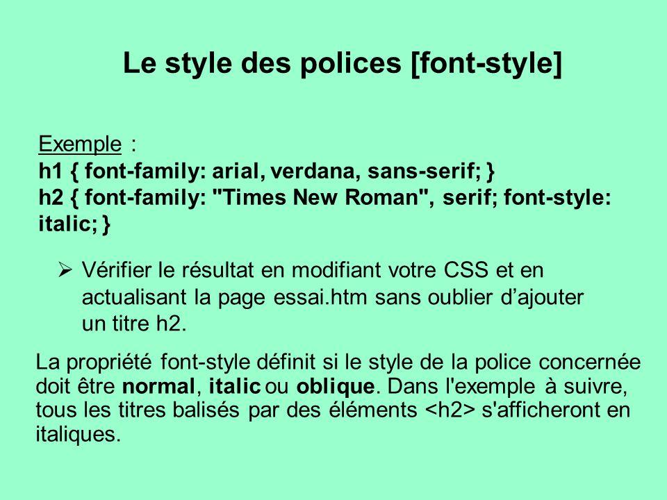 Le style des polices [font-style] La propriété font-style définit si le style de la police concernée doit être normal, italic ou oblique. Dans l'exemp