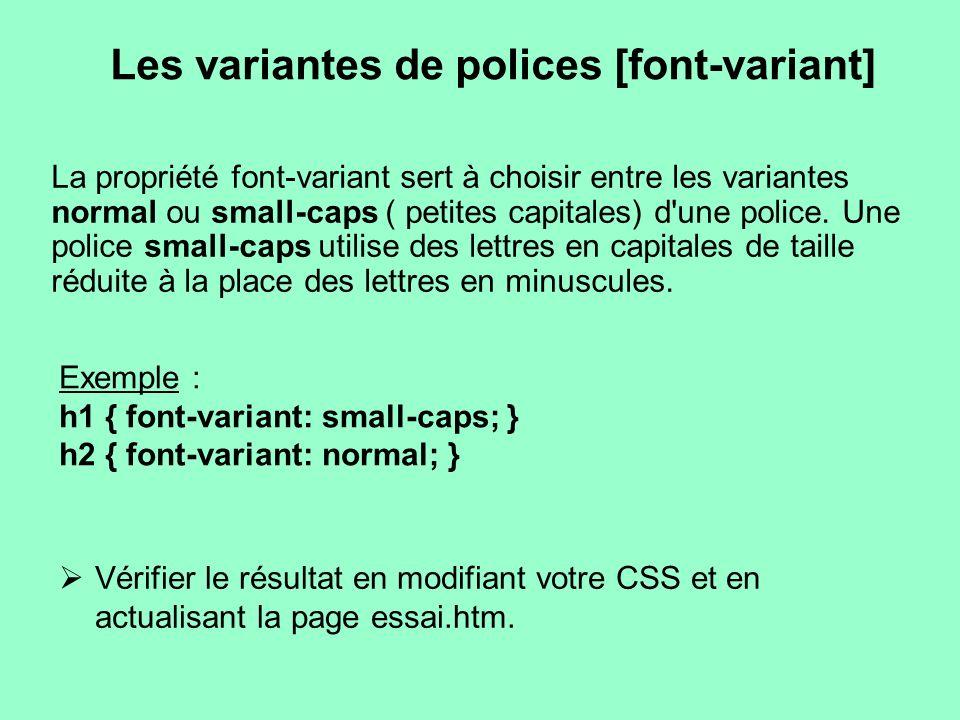 Les variantes de polices [font-variant] La propriété font-variant sert à choisir entre les variantes normal ou small-caps ( petites capitales) d'une p