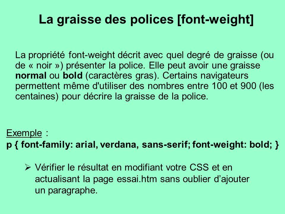 La graisse des polices [font-weight] La propriété font-weight décrit avec quel degré de graisse (ou de « noir ») présenter la police. Elle peut avoir