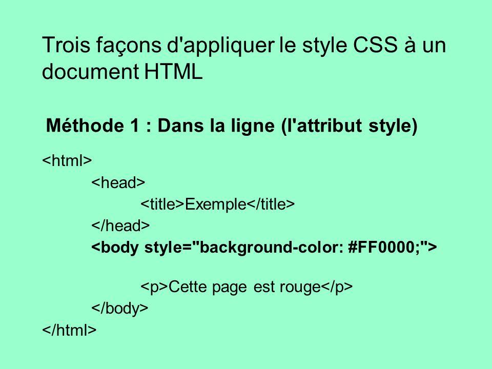 Trois façons d'appliquer le style CSS à un document HTML Méthode 1 : Dans la ligne (l'attribut style) Exemple Cette page est rouge