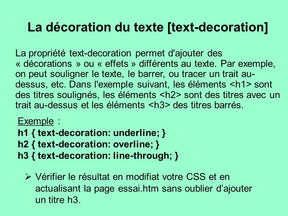 La décoration du texte [text-decoration] La propriété text-decoration permet d'ajouter des « décorations » ou « effets » différents au texte. Par exem