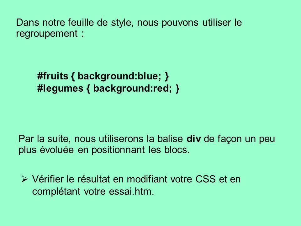 Dans notre feuille de style, nous pouvons utiliser le regroupement : #fruits { background:blue; } #legumes { background:red; } Par la suite, nous util