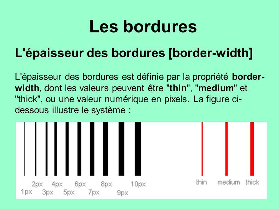 Les bordures L'épaisseur des bordures [border-width] L'épaisseur des bordures est définie par la propriété border- width, dont les valeurs peuvent êtr