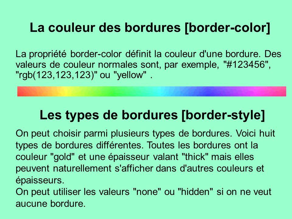 La couleur des bordures [border-color] La propriété border-color définit la couleur d'une bordure. Des valeurs de couleur normales sont, par exemple,