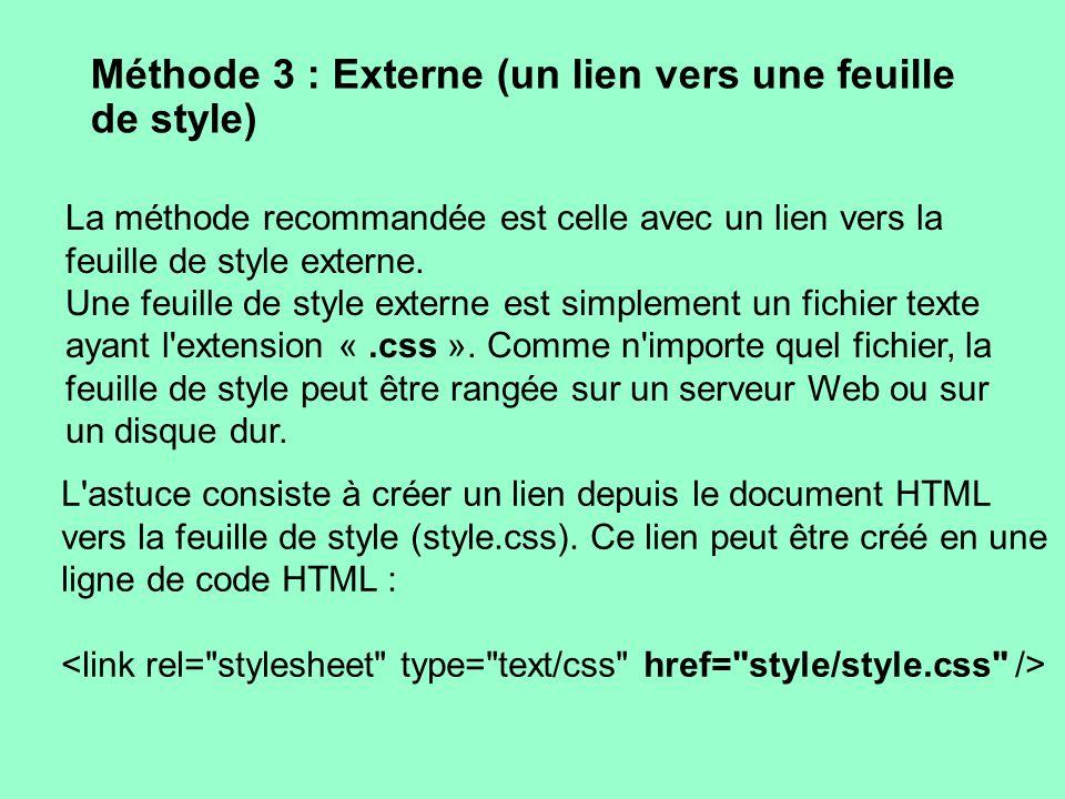 Méthode 3 : Externe (un lien vers une feuille de style) La méthode recommandée est celle avec un lien vers la feuille de style externe. Une feuille de