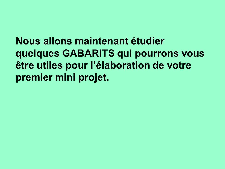 Nous allons maintenant étudier quelques GABARITS qui pourrons vous être utiles pour lélaboration de votre premier mini projet.
