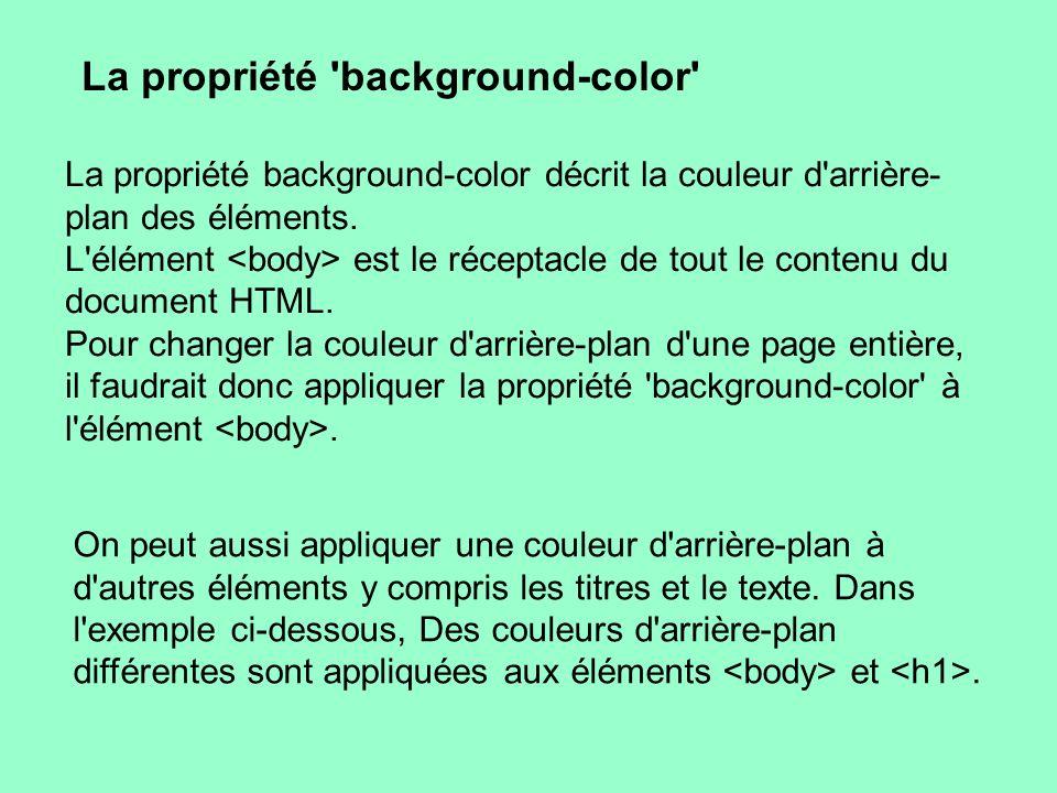 La ligne de code doit s inscrire dans la section d en-tête du code HTML, c est-à-dire entre les balises et : body { background-color: #FFCC66; } h1 { color: #990000; background-color: #FC9804; } Remarque : nous avons appliqué deux propriétés à en les séparant par un point-virgule.