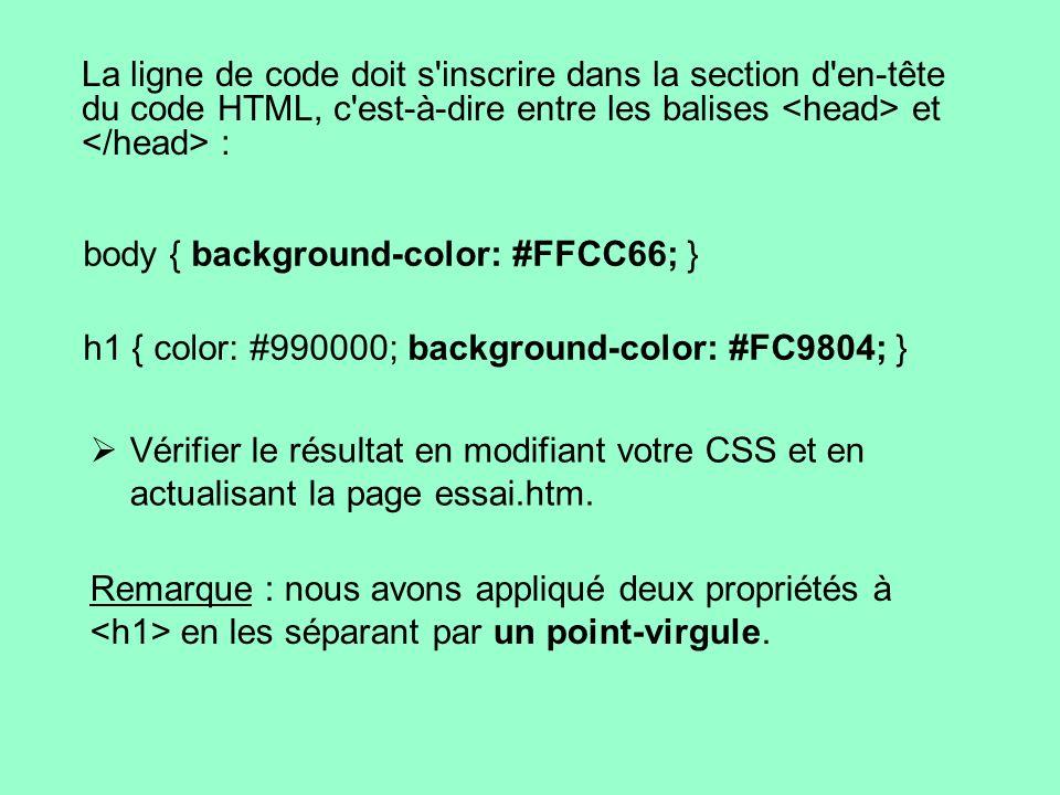 La ligne de code doit s'inscrire dans la section d'en-tête du code HTML, c'est-à-dire entre les balises et : body { background-color: #FFCC66; } h1 {