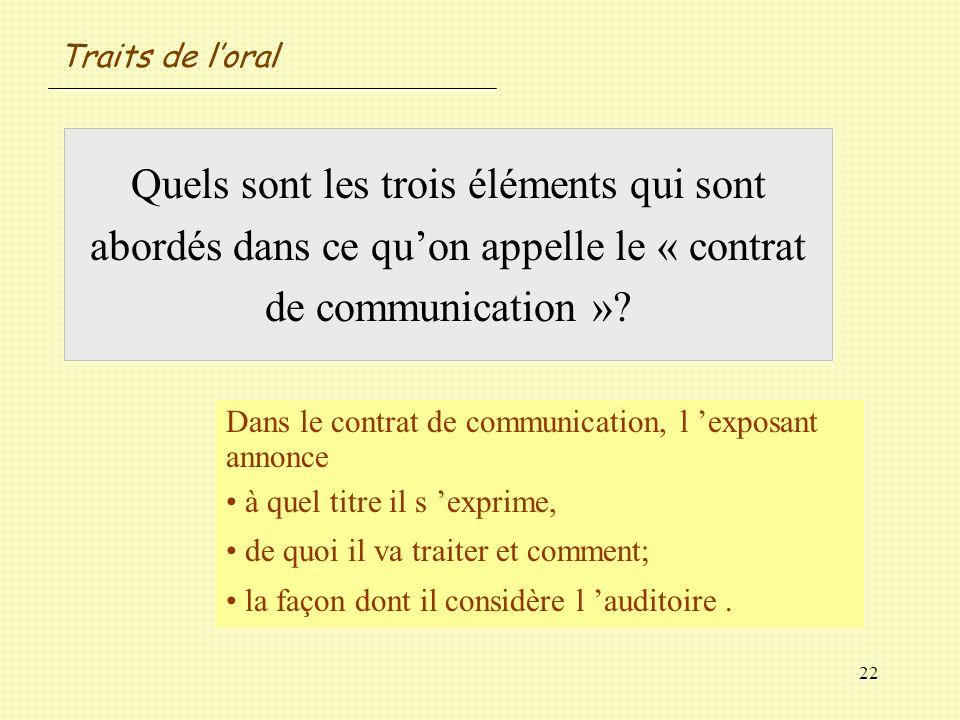 22 Quels sont les trois éléments qui sont abordés dans ce quon appelle le « contrat de communication »? Dans le contrat de communication, l exposant a